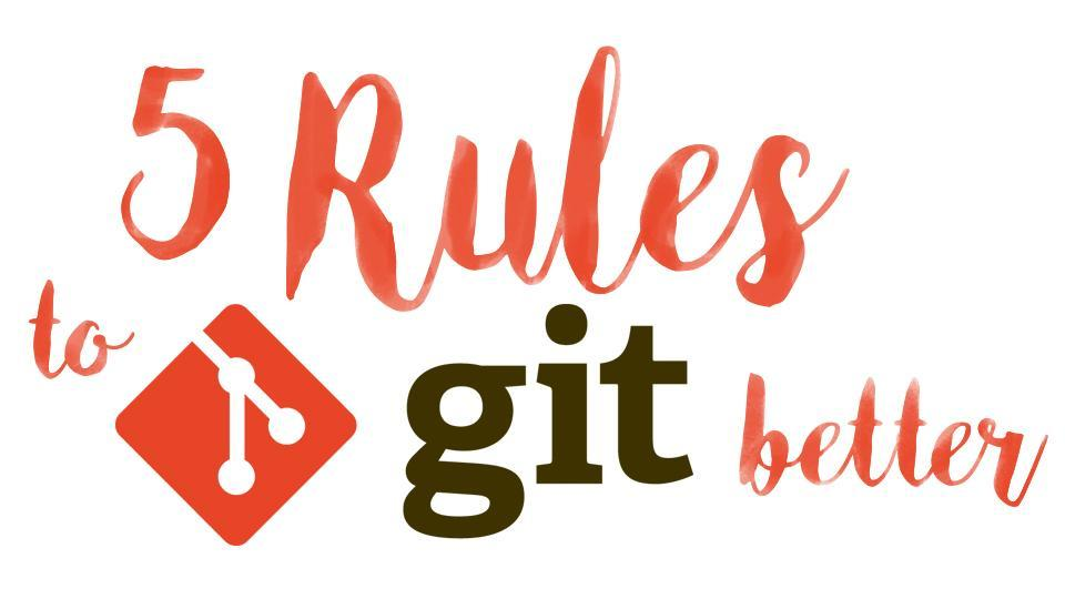 5 rules to git better